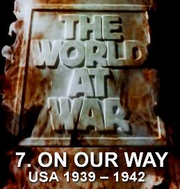 Documentary Video  THE WORLD AT WAR - 7. On Our Way  (U.S.A. (19391942)