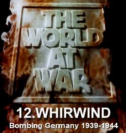 Documentary Video  THE WORLD AT WAR - 12 WHIRLWIND: Bombing Germany (September 1939  April 1944)