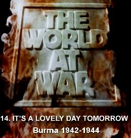 Documentary Video  THE WORLD AT WAR - 14 It s A Lovely Day Tomorrow: Burma (19421944)