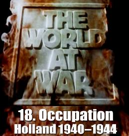 Documentary Video  THE WORLD AT WAR - 18 Occupation: Holland (19401944)